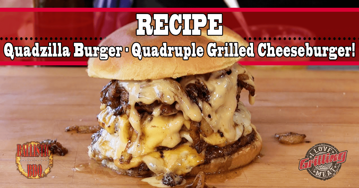 Quadzilla-Burger-Recipe-Quadruple-Grilled-Cheeseburger_FB.png